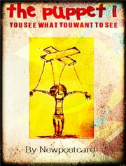 The Puppet 1:You See What You Want To See ebook by Newpostcard