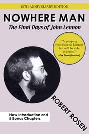 Nowhere Man: The Final Days of John Lennon ebook by Robert Rosen