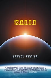 13.0.0.0.0 (Journey to the Center of Time) - 12*21*2017*A.D.*in*3-D ebook by Ernest Porter