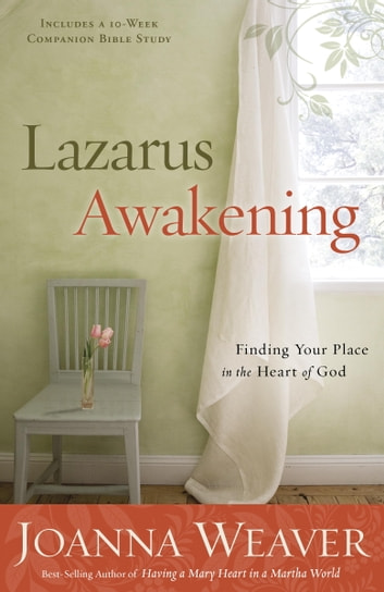 Lazarus Awakening - Finding Your Place in the Heart of God ebook by Joanna Weaver