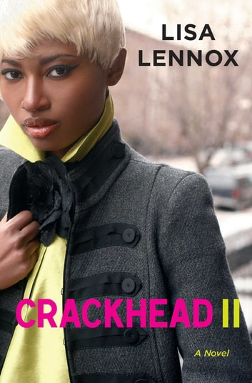 Crackhead II - A Novel ebook by Lisa Lennox