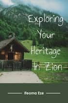 Exploring Your Heritage In Zion ebook by Ifeoma Eze