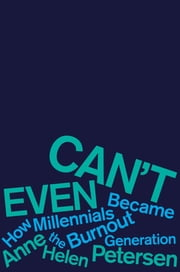 Can't Even - How Millennials Became the Burnout Generation eBook by Anne Helen Petersen