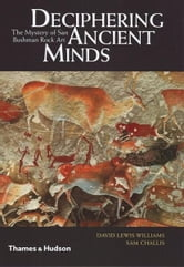 Deciphering Ancient Minds: The Mystery of San Bushmen Rock Art ebook by David Lewis-Williams,Sam Challis