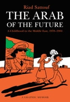 The Arab of the Future, A Childhood in the Middle East, 1978-1984: A Graphic Memoir