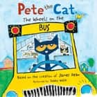 Pete the Cat: The Wheels on the Bus audiobook by James Dean, James Dean, Teddy Walsh