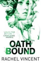 Oath Bound (An Unbound Novel, Book 3) ebook by Rachel Vincent