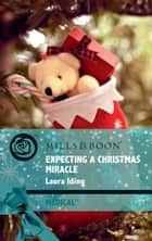 Expecting a Christmas Miracle (Mills & Boon Medical) (Cedar Bluff Hospital, Book 2) ebook by Laura Iding