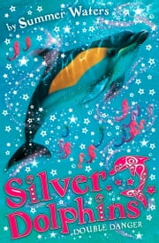 Double Danger (Silver Dolphins, Book 4) ebook by Summer Waters