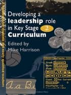 Developing A Leadership Role Within The Key Stage 2 Curriculum ebook by Mike Harrison