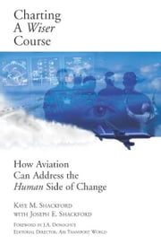 Charting A Wiser Course: How Aviation Can Address the Human Side of Change ebook by Kaye Shackford