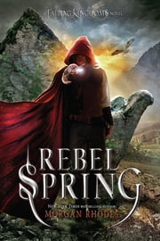 Rebel Spring - A Falling Kingdoms Novel ebook by Morgan Rhodes