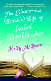 The Glamorous (Double) Life of Isabel Bookbinder - A Novel ebook by Holly McQueen