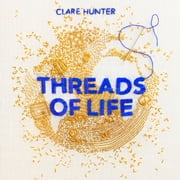 Threads of Life - A History of the World Through the Eye of a Needle audiobook by Clare Hunter