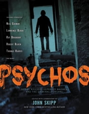 Psychos - Serial Killers, Depraved Madmen, and the Criminally Insane ebook by Neil Gaiman,John Skipp,Lawrence Block,Ray Bradbury,Joe Lansdale,Edgar Allan Poe,Jim Shepard,Richard Connell,Amelia Beamer,Joan Aiken,Laura Lee Bahr,William Gay,Jack Ketchum,Mercedes M. Yardley,Steve Rasnic Tem,David J. Schow,Leah Mann,Kevin L. Donihe,Leslianne Wilder,Norman Partridge