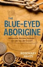 The Blue-Eyed Aborigine ebook by Rosemary Hayes