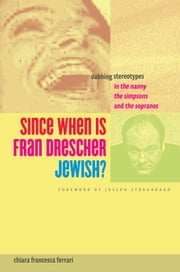 Since When Is Fran Drescher Jewish? - Dubbing Stereotypes in The Nanny, The Simpsons, and The Sopranos ebook by Chiara Francesca Ferrari,Joseph Straubhaar