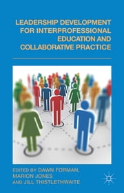 Leadership Development for Interprofessional Education and Collaborative Practice ebook by Dawn Forman,Marion Jones,Professor Jill Thistlethwaite