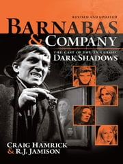Barnabas & Company: The Cast of the TV Classic Dark Shadows ebook by Hamrick, Craig