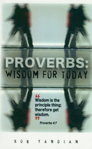 Proverbs - Wisdom for Today ebook by Yandian, Bob