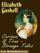 Curious, If True - Strange Tales (Mobi Classics) ebook by Elizabeth Gaskell