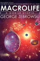 Macrolife - A Mobile Utopia ebook by George Zebrowski