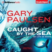 Caught by the Sea - My Life on Boats audiobook by Gary Paulsen