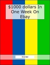 Earn $1,000 On Ebay In One Week - See How Easy It Really Is! ebook by Erick Ball