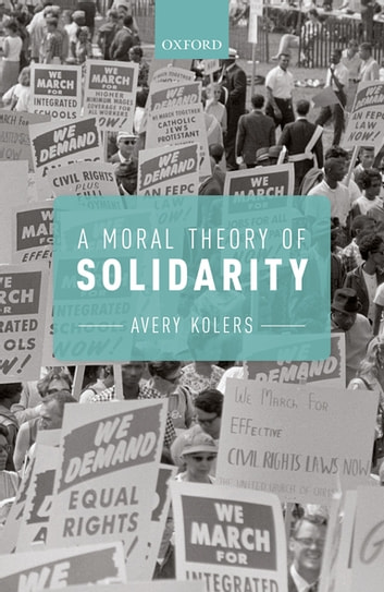 A Moral Theory of Solidarity ebook by Avery Kolers