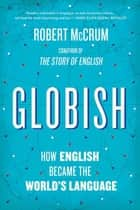 Globish: How the English Language Became the World's Language ebook by Robert McCrum