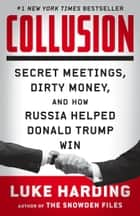 Collusion - Secret Meetings, Dirty Money, and How Russia Helped Donald Trump Win ebook by
