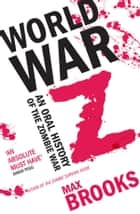 World War Z - An Oral History of the Zombie War ebook by Max Brooks