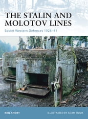 The Stalin and Molotov Lines - Soviet Western Defences 1928–41 ebook by Neil Short,Mr Adam Hook