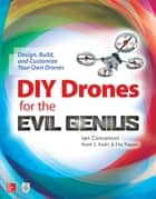 DIY Drones for the Evil Genius: Design, Build, and Customize Your Own Drones ebook by Ian Cinnamon, Romi Kadri, Fitz Tepper