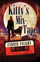 Kitty's Mix-Tape ebook by Carrie Vaughn, Emma Bull