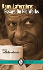 Dany Laferriere : Essays on His Works ebook by Lee Skallerup Bessette