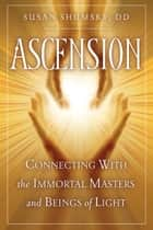 Ascension - Connecting With the Immortal Masters and Beings of Light ekitaplar by Susan Shumsky