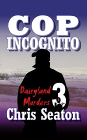 Dairyland Murders Book 3: Cop Incognito ebook by Chris Seaton