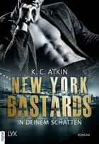 New York Bastards - In deinem Schatten ebook by K. C. Atkin