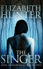 The Singer: Irin Chronicles Book Two ebook by Elizabeth Hunter