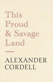 This Proud and Savage Land ebook by Alexander Cordell