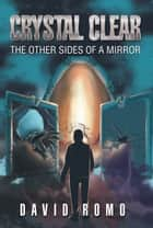 Crystal Clear - The Other Sides of a Mirror ebook by David Romo