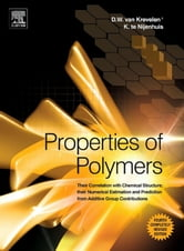 Properties of Polymers - Their Correlation with Chemical Structure; their Numerical Estimation and Prediction from Additive Group Contributions ebook by D.W. van Krevelen,Klaas te Nijenhuis