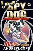 Spy Dog: Rocket Rider - Rocket Rider ebook by Andrew Cope