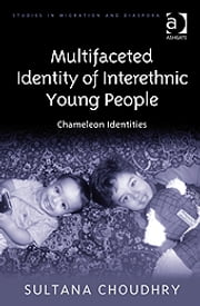 Multifaceted Identity of Interethnic Young People - Chameleon Identities ebook by Dr Sultana Choudhry,Dr Anne J Kershen