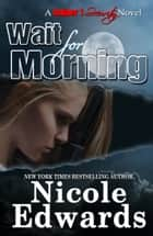 Wait for Morning ebook by Nicole Edwards