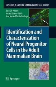 Identification and Characterization of Neural Progenitor Cells in the Adult Mammalian Brain ebook by Arturo Alvarez-Buylla,Jose Manuel Garcia-Verdugo,Sara García Gil-Perotin