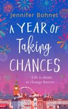 A Year of Taking Chances: a gorgeously uplifting, feel-good read ebook by Jennifer Bohnet
