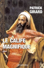 Le Calife magnifique ebook by Patrick Girard