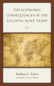 The Economic Consequences of the Atlantic Slave Trade ebook by Barbara L. Solow,Dale Tomich